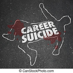 Career Suicide Chalk Outline Words Dead Body Job Over
