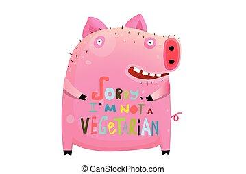 carino, vegetariano, grasso, segno, non, maiale