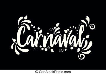Carnaval! White Vector lettering isolated illustration on black background