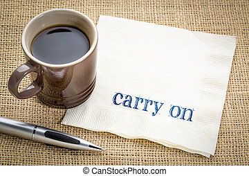 carry on - text on napkin - carry on encouragement -...