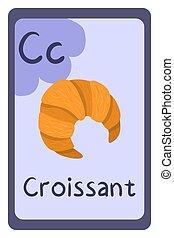 Cartoon alphabet food flash card for education. Letter C - croissant.