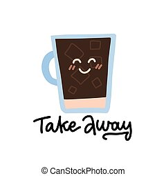 Cartoon comic coffee cup with cute kawaii face. Take coffee with you. Vector cartoon illustration with lettering quote - Take away. Coffee to go.