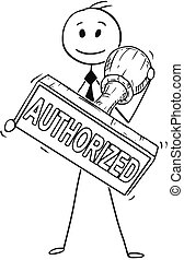 Cartoon of Businessman Holding Big Hand Rubber Authorized Stamp