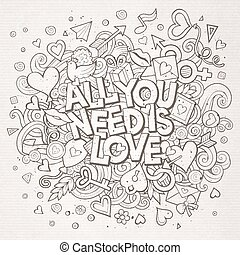 Cartoon vector hand drawn Doodle All You Need is Love...