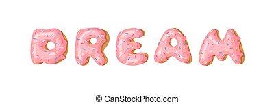Cartoon vector illustration donut and word DREAM. Hand drawn...