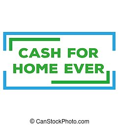 CASH FOR HOME EVER stamp isolated on white