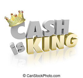 Cash is King with gold crown on the word to illustrate the buying power of currency or paper money vs credit