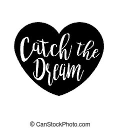Catch the dream lettering in the heart silhouette rough shape, grunge textured print design