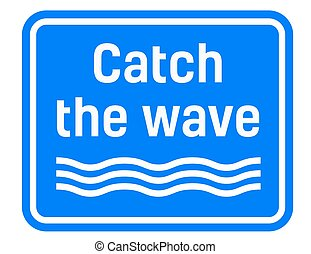 Catch The Wave sign