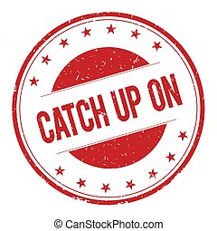 CATCH-UP-ON stamp sign