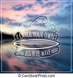 Catch your own big blue wave vector label on blurred background