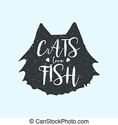 Cats love fish cute or fun t-shirt print design, concept with quote, inscription. Hipster style poster, lettering on the animal silhouette.