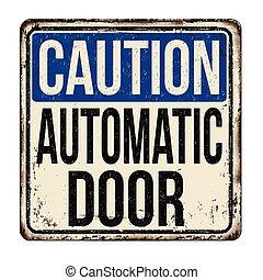 Caution automatic door vintage rusty metal sign
