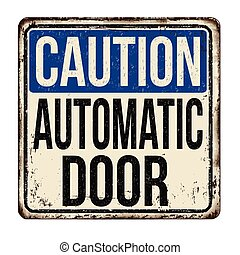 Caution automatic door vintage rusty metal sign