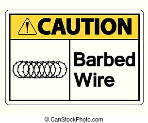 Caution Barbed Wire Symbol Sign On White Background, Vector Illustration