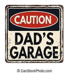 Caution dad's garage vintage rusty metal sign