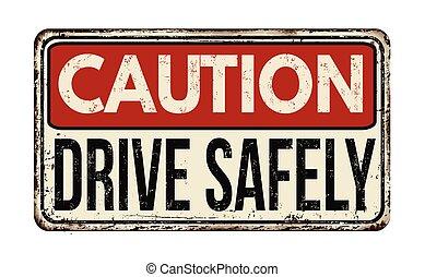 Caution drive safely vintage metallic sign - Caution drive...