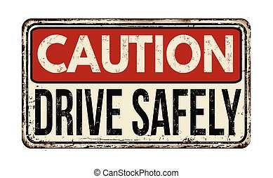 Caution drive safely vintage metallic sign - Caution drive...
