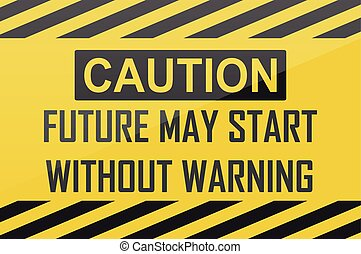 Caution future may start without warning, vector sign