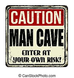 Caution man cave vintage rusty metal sign