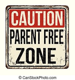 Caution parent free zone  vintage rusty metal sign