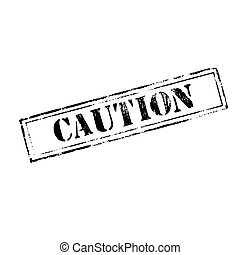 'CAUTION ' rubber stamp
