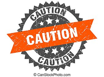 caution stamp. grunge round sign with ribbon