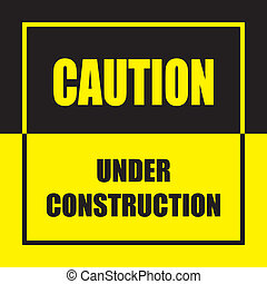 CAUTION UNDER CONSTRUCTION