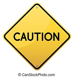 Caution yellow road sign