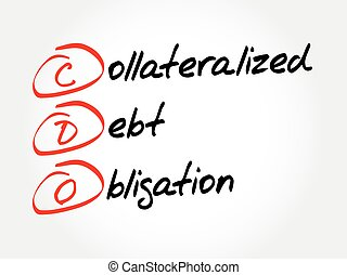 CDO - Collateralized Debt Obligation acronym, business concept background