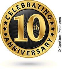 celebrar, 10, años, aniversario, oro, etiqueta, vector,...
