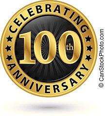 celebrar, 100th, aniversario, oro, etiqueta, vector,...