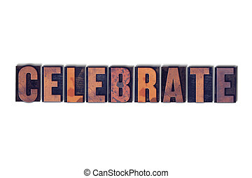 Celebrate Concept Isolated Letterpress Word - The word...