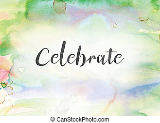 Celebrate Concept Watercolor and Ink Painting - The word...