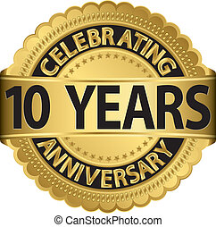 Celebrating 10 years anniversary golden label with ribbon, vector illustration