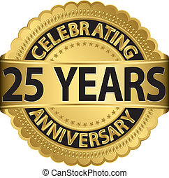 Celebrating 25 years anniversary golden label with ribbon,...