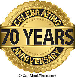 Celebrating 70 years anniversary golden label with ribbon, vector illustration