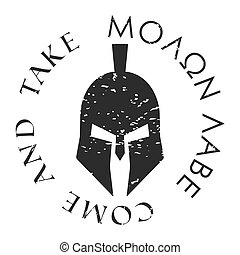 T-shirt print design. Centurion helmet with slogan Molon labe - come and take. Printing and badge applique label t-shirts, jeans, casual wear. Vector illustration.