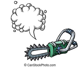 Cartoon image of chainsaw. An artistic freehand picture. With speech bubble.