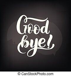 Chalkboard blackboard lettering good bye. Handwritten calligraphy text, chalk on a blackboard, vector illustration.