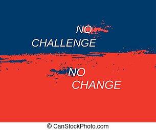 Challenge Concept. Typography Poster. Motivation Quote slogan to change life. Design Idea for business motivating banner background element logo. Quotation for promo flyer. Vector illustration
