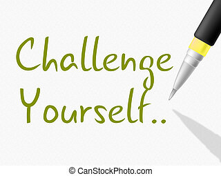 Challenge Yourself Indicates Persistence Determined And...