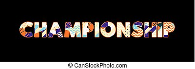 Championship Concept Word Art Illustration - The word ...