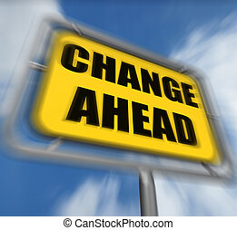 Change Ahead Sign Displays a Different and Changing Future -...