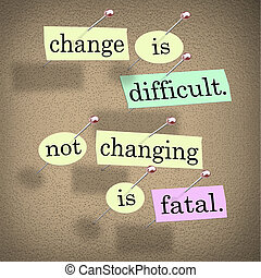 Change Difficult Not Changing is Fatal Words Bulletin Board...