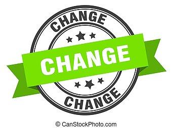 change label. change green band sign. change