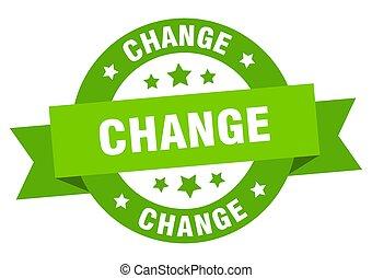 change ribbon. change round green sign. change