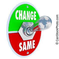 Change vs Same - Choose to Improve Your Situation - A metal...