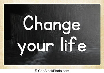 change your life concept