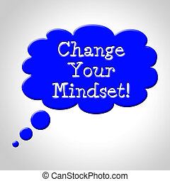 Change Your Mindset Means Think About It And Reflecting -...